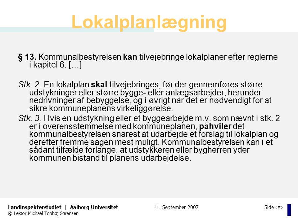 Lokalplanlægning § 13. Kommunalbestyrelsen kan tilvejebringe lokalplaner efter reglerne i kapitel 6. […]
